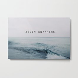 Begin Anywhere Metal Print