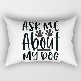Ask Me About My Dog - Funny Dog and Cat Lover humor - Cute typography - Lovely quotes illustration Rectangular Pillow
