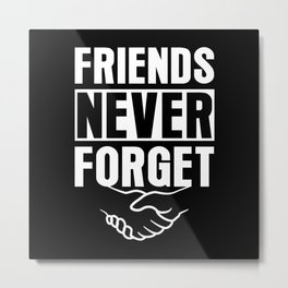 Friends Never Forget Metal Print