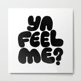 ya feel me? Metal Print