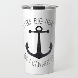 I Like Big Boats And I Cannot Lie! Travel Mug