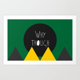 Why though Art Print