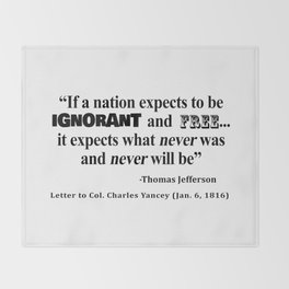 Ignorant and Free Thomas Jefferson Quote Throw Blanket