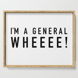 I'm A General Wheeee Serving Tray