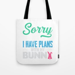 Sorry I Can't I Have Plans With My Bunny Tote Bag
