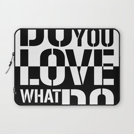 Do what you love what you Do Laptop Sleeve