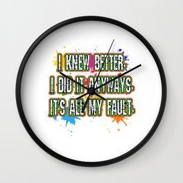 Funny It's not my fault Joke Tee Design I KNEW BETTER Wall Clock