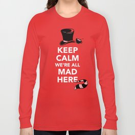 Keep Calm, We're All Mad Here Long Sleeve T-shirt