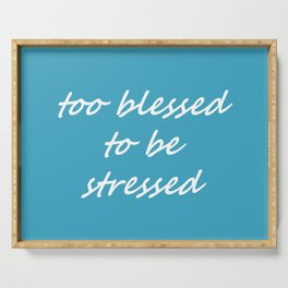 too blessed to be stressed - aqua Serving Tray