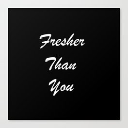 Fresher Than You Canvas Print