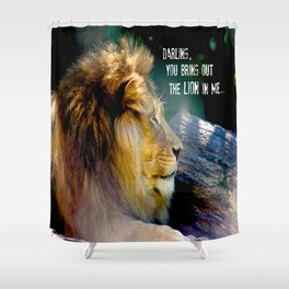 Darling You Bring Out The LION In Me... Shower Curtain