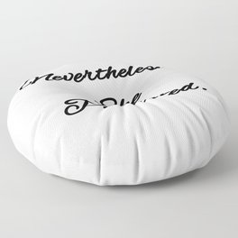 Never the Less, She persisted. Floor Pillow