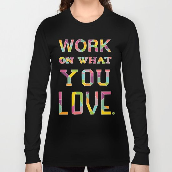 Work On What You Love Long Sleeve T-shirt