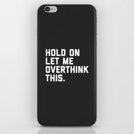 Overthink This Funny Quote iPhone Skin