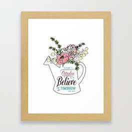 To Plant a Garden is to Believe in Tomorrow Quote Framed Art Print