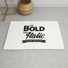 Be Bold or Italic, Never Regular 2 Rug