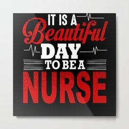 Beautiful Day To Be A Nurse Metal Print