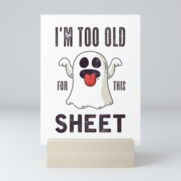 I'm Too Old For This Sheet, Halloween Ghost Mini Art Print