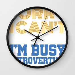 I Can't I'm Busy Right Introverting Funny Wall Clock
