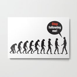 Evolution. Stop Following Me Metal Print