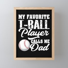 My Favorite T-Ball Player Calls Me Dad Framed Mini Art Print