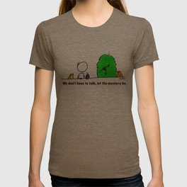 We don't have to talk, let the mystery be. T-shirt