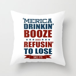 America Drinkin Booze And Refusin To Lose American Shirt Throw Pillow