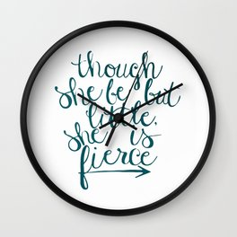 though she be but little, she is fierce Wall Clock