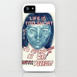Life is too short... to spend it at war with yourself  iPhone Case