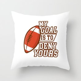 My Goal is to Deny Yours Rugby Players Athletes Sports Lovers Throw Pillow