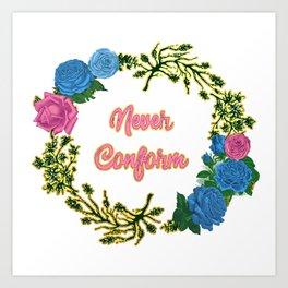 Never Conform - A Floral Wreath Print Art Print