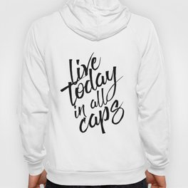 Live today in all Caps, Black and White, Nursery Decor, Office Decor, Bedroom Hoody