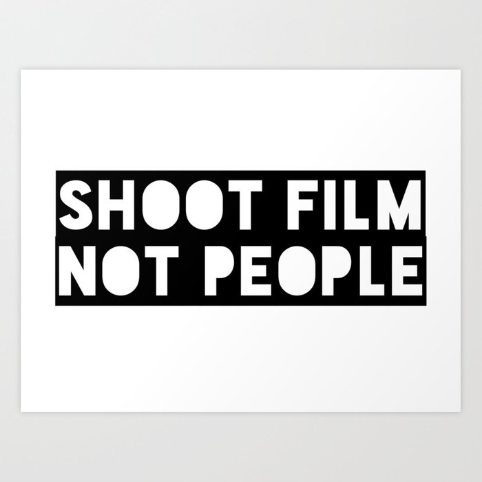 Shoot Film, Not People Art Print