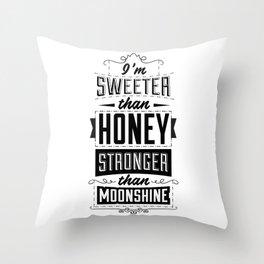 I'm sweeter than honey, stronger than moonshine Throw Pillow