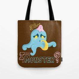 So... I am a Monster? Tote Bag
