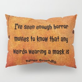 I've seen enough horror movies to know that any weirdo wearing a mask is never friendly. Pillow Sham