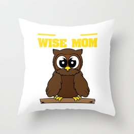 """I'm The Wise Funny Owl Mother"""" Cute and adorable tee design for all ages! Makes a nice gift too!  Throw Pillow"""