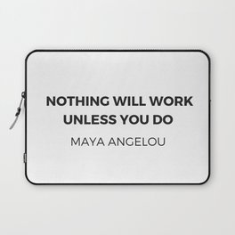 Maya Angelou Inspiration Quotes -  Nothing will work unless you do Laptop Sleeve