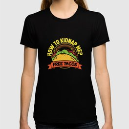 How to kidnap me Free Tacos T-shirt
