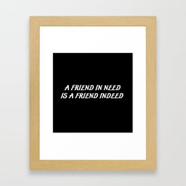 a friend in need saying Framed Art Print