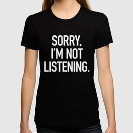 Sorry, I'm not listening T-shirt