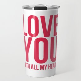 Love You With All My Heart Travel Mug