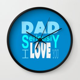 Dad Seriously I love you Greeting for Father's Day Wall Clock