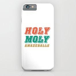HOLY MOLY AMAZEBALLS iPhone Case