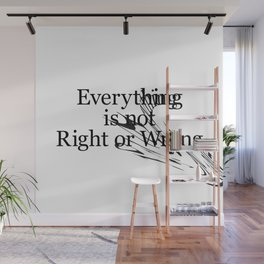 Everything is not Right or Wrong Wall Mural