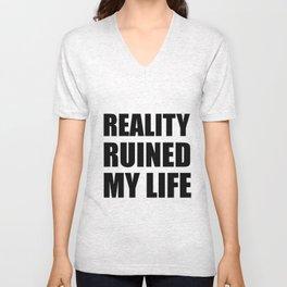 Reality Ruined My Life Unisex V-Neck