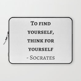 Greek Philosophy Quotes - Socrates - To find yourself think for yourself Laptop Sleeve