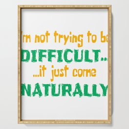 """A Nice Quote Tee For You """"I'm Not Trying To Be Difficult.. It Just Come Naturally"""" T-shirt Design Serving Tray"""