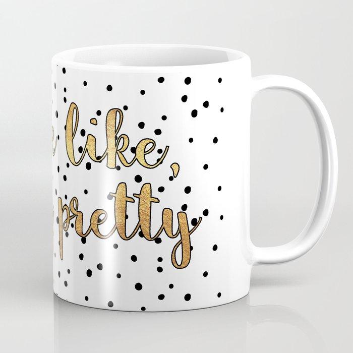 You're Like, Really Pretty - White/Black/Gold Coffee Mug