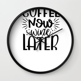 Coffee Sign Coffee Now Wine Later Wall Clock